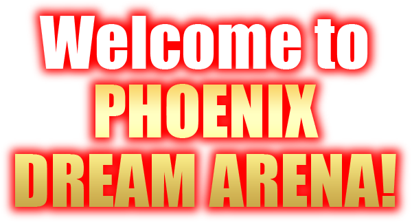 Welcome to Phoenix Dream Arena!